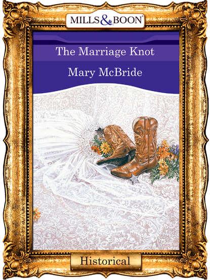 Mary McBride The Marriage Knot mary mcbride bandera s bride