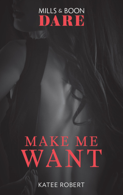 Фото - Katee Robert Make Me Want: A sexy romance book about friends with benefits. Perfect for fans of Fifty Shades Freed katee robert make me want