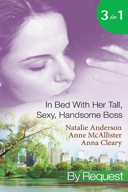 Natalie Anderson In Bed With Her Tall, Sexy Handsome Boss: All Night with the Boss / The Boss's Wife for a Week / My Tall Dark Greek Boss недорого