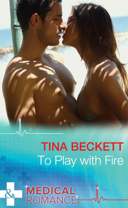 Tina Beckett To Play With Fire tina beckett the doctor s forbidden temptation