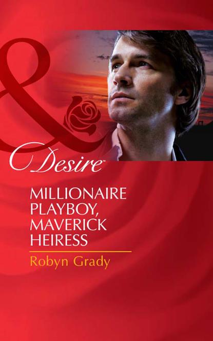 Robyn Grady Millionaire Playboy, Maverick Heiress