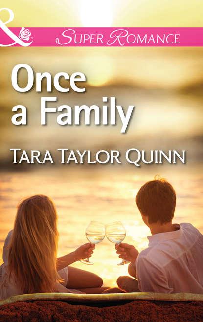 Tara Quinn Taylor Once a Family