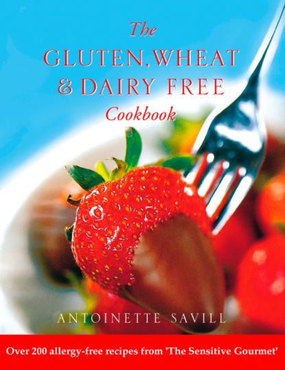 Antoinette Savill Gluten, Wheat and Dairy Free Cookbook: Over 200 allergy-free recipes, from the 'Sensitive Gourmet' recipes from the woods