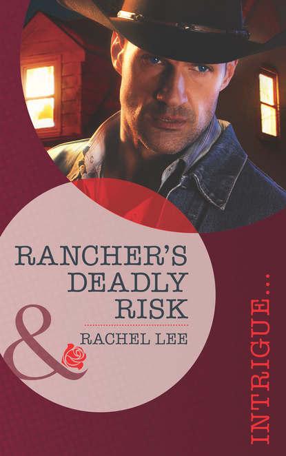 Rachel Lee Rancher's Deadly Risk rachel lee the final mission