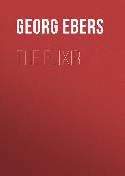Georg Ebers The Elixir georg ebers the greatest historical novels of georg ebers