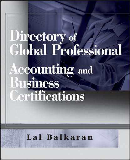 Группа авторов Directory of Global Professional Accounting and Business Certifications summarized proceedings and a directory of members issue 36