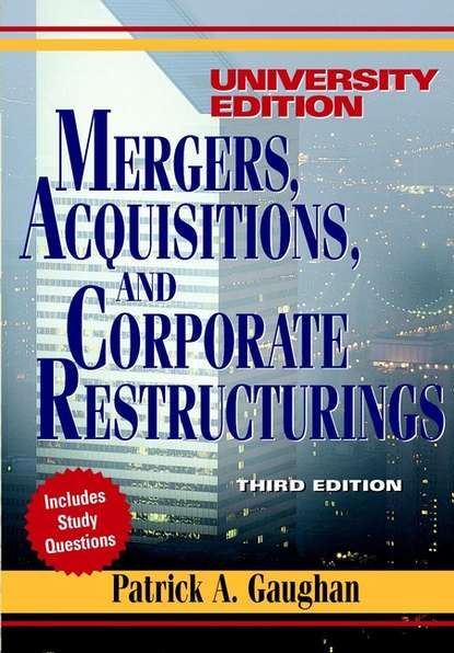 Группа авторов Mergers, Acquisitions, and Corporate Restructurings patrick gaughan a maximizing corporate value through mergers and acquisitions