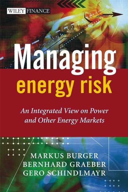 Markus Burger Managing Energy Risk markus burger managing energy risk an integrated view on power and other energy markets