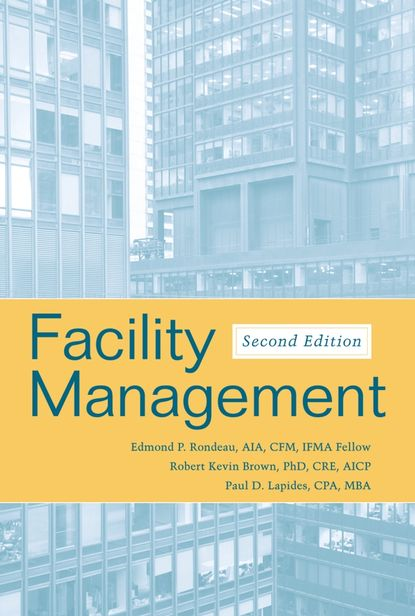 Edmond Rondeau P. Facility Management ifma eric teicholz technology for facility managers the impact of cutting edge technology on facility management