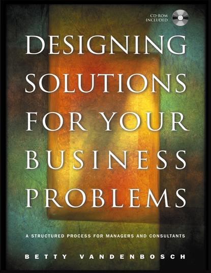Группа авторов Designing Solutions for Your Business Problems недорого