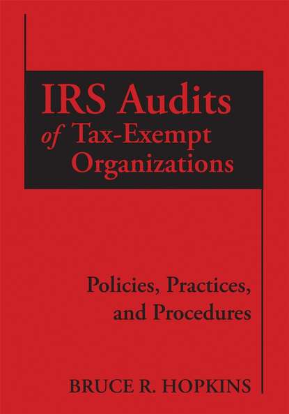 Группа авторов IRS Audits of Tax-Exempt Organizations bruce r hopkins the law of tax exempt healthcare organizations 2017 cumulative supplement