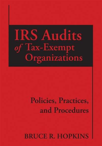 Группа авторов IRS Audits of Tax-Exempt Organizations bruce r hopkins the law of tax exempt healthcare organizations 2017 cumulativesupplement