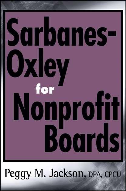 Группа авторов Sarbanes-Oxley for Nonprofit Boards группа авторов corporate governance post sarbanes oxley