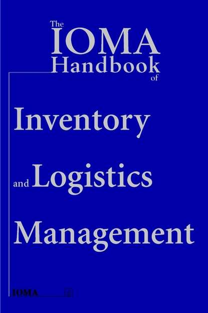 Institute of Management and Administration (IOMA) The IOMA Handbook of Logistics and Inventory Management business logistics management