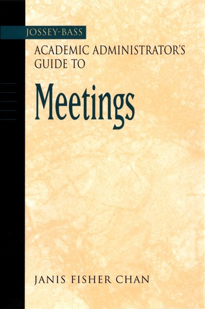 Фото - Группа авторов The Jossey-Bass Academic Administrator's Guide to Meetings martin lengefeld 100 tipps für online meetings