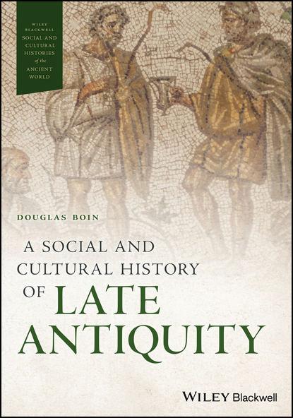 Группа авторов A Social and Cultural History of Late Antiquity don h tolzmann german pioneer life a social history