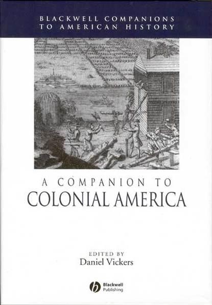 Группа авторов A Companion to Colonial America sydney v james john clarke and his legacies religion and law in colonial rhode island 1638 1750