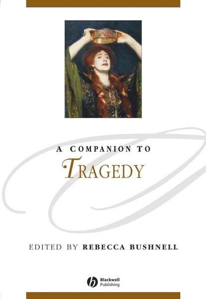 Группа авторов A Companion to Tragedy ten neglected classics of philosophy