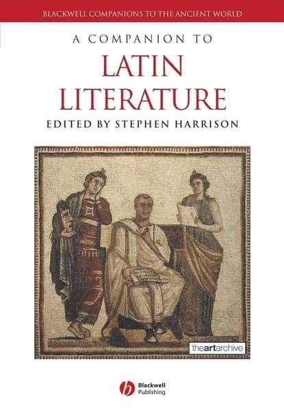 Группа авторов A Companion to Latin Literature james clackson a companion to the latin language