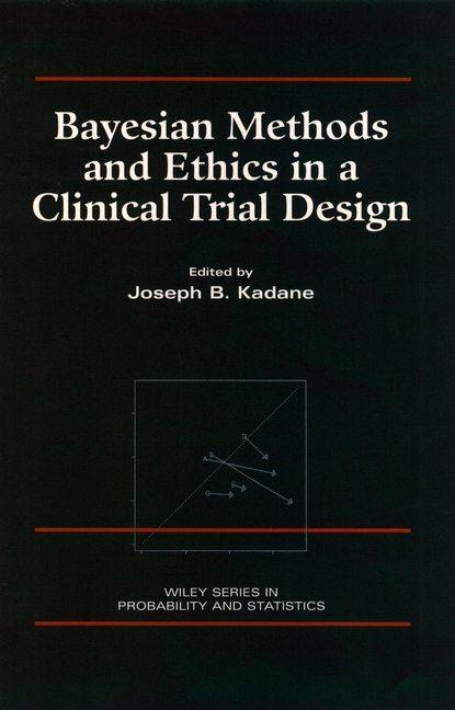 Фото - Группа авторов Bayesian Methods and Ethics in a Clinical Trial Design guosheng yin clinical trial design bayesian and frequentist adaptive methods