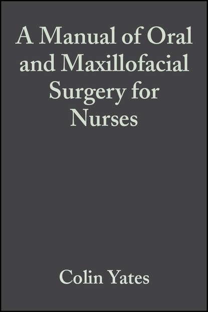 Группа авторов A Manual of Oral and Maxillofacial Surgery for Nurses lars andersson essentials of oral and maxillofacial surgery