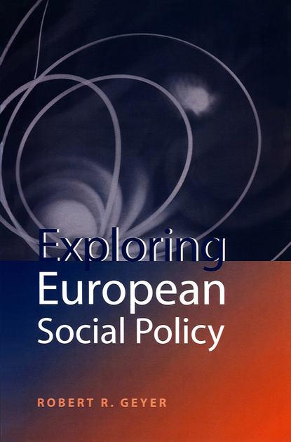 Группа авторов Exploring European Social Policy leman the collapse of welfare reform – politica l institut policy