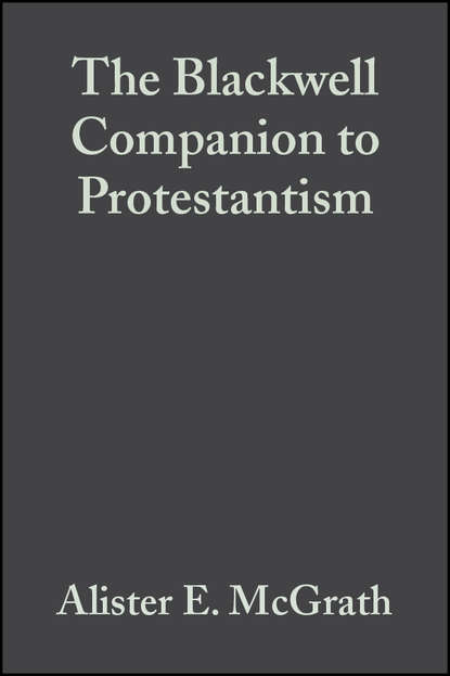 Alister E. McGrath The Blackwell Companion to Protestantism