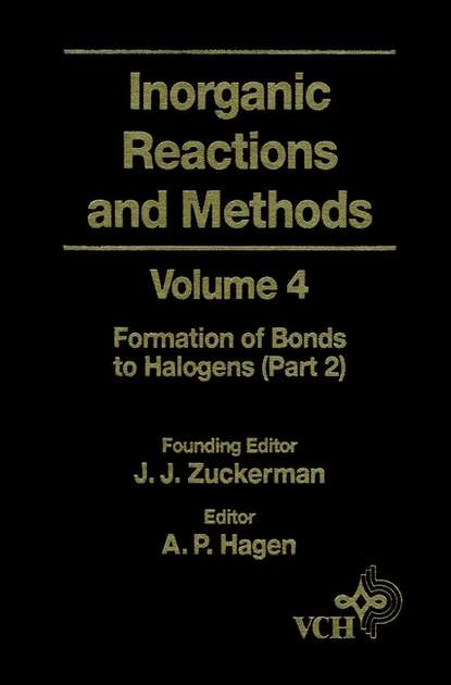 A. Hagen P. Inorganic Reactions and Methods, The Formation of Bonds to Halogens (Part 2) a norman d inorganic reactions and methods the formation of bonds to o s se te po part 2
