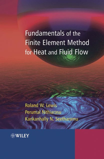 Perumal Nithiarasu Fundamentals of the Finite Element Method for Heat and Fluid Flow louis theodore heat transfer applications for the practicing engineer isbn 9780470937211
