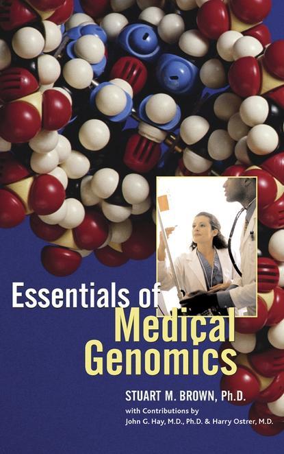 Stuart Brown M. Essentials of Medical Genomics группа авторов essentials of genomics and bioinformatics