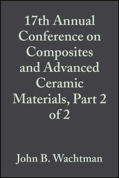 John Wachtman B. 17th Annual Conference on Composites and Advanced Ceramic Materials, Part 2 of 2 недорого