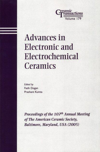 Фото - Faith Dogan Advances in Electronic and Electrochemical Ceramics группа авторов advances in solid oxide fuel cells and electronic ceramics ii