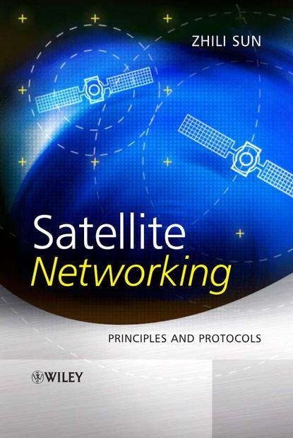 Zhili Sun Satellite Networking daniel minoli innovations in satellite communications and satellite technology