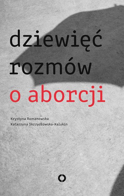 Krystyna Romanowska Dziewięć rozmów o aborcji маркус бакингем dziewięć kłamstw o pracy