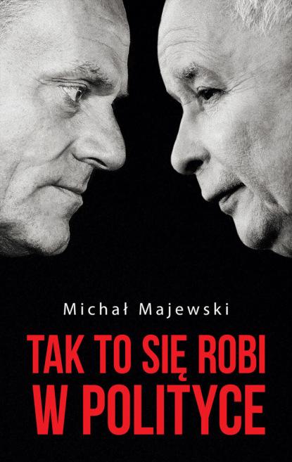 Фото - Michał Majewski Tak to się robi w polityce piotr majewski zwalczanie przestępczości