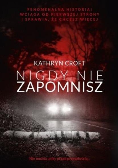 Kathryn Croft Nigdy nie zapomnisz kathryn croft nie ufaj nikomu