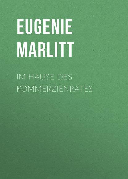 Eugenie Marlitt Im Hause des Kommerzienrates hanne egghardt skandalöse amouren im hause habsburg