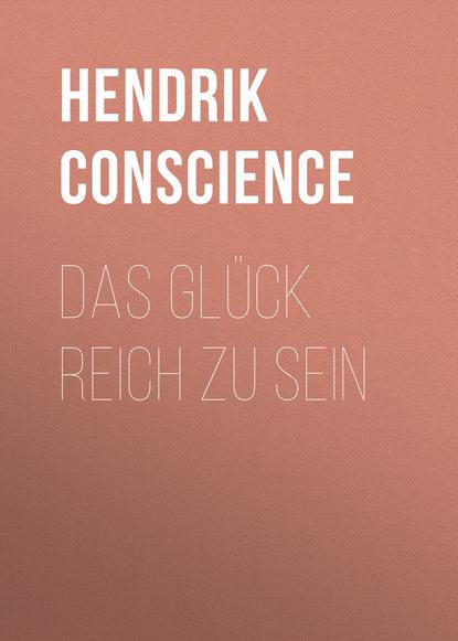 Hendrik Conscience Das Glück reich zu sein johannes czwalina vom glück zu arbeiten