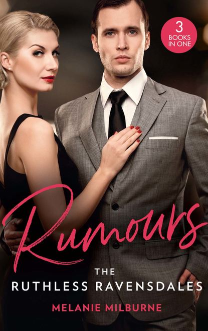 Rumours: The Ruthless Ravensdales: Ravensdale's Defiant Captive (The Ravensdale Scandals) / Awakening the Ravensdale Heiress (The Ravensdale Scandals) / Engaged to Her Ravensdale Enemy (The Ravensdale Scandals)