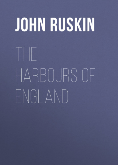 ruskin john the harbours of england John Ruskin The Harbours of England
