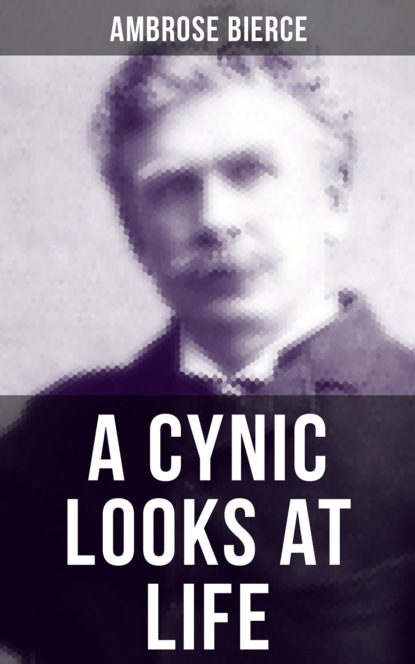 reading time complete works of ambrose bierce Ambrose Bierce A CYNIC LOOKS AT LIFE