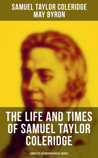Фото - Samuel Taylor Coleridge The Life and Times of Samuel Taylor Coleridge: Complete Autobiographical Works coleridge s the rime of the ancient mariner
