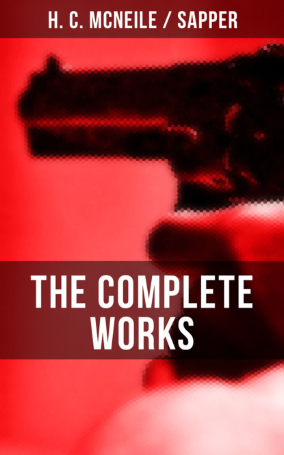Sapper The Complete Works of H. C. McNeile Sapper h c mcneile challenge