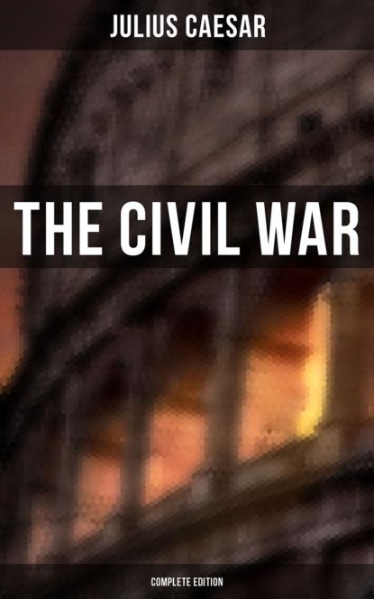 Julius Caesar THE CIVIL WAR (Complete Edition) недорого