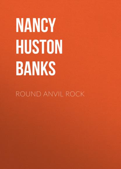 Фото - Nancy Huston Banks Round Anvil Rock nancy degenhardt a place to be
