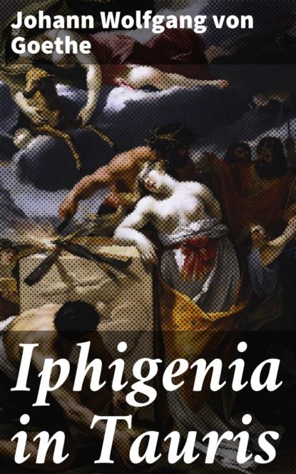 Johann Wolfgang von Goethe Iphigenia in Tauris johann wolfgang von goethe iphigenie auf tauris ein schauspiel