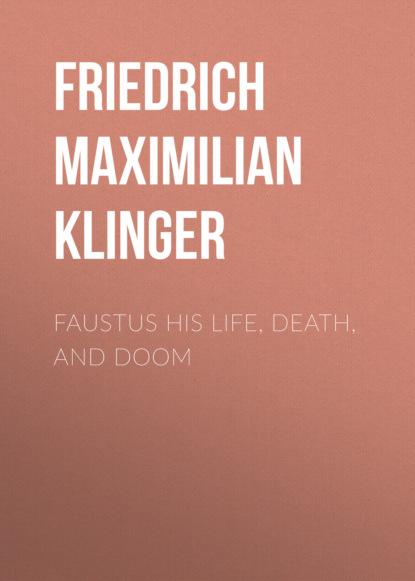Friedrich Maximilian Klinger Faustus his Life, Death, and Doom недорого