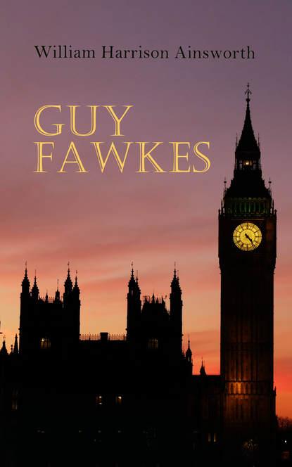 William Harrison Ainsworth Guy Fawkes ainsworth william harrison jack sheppard