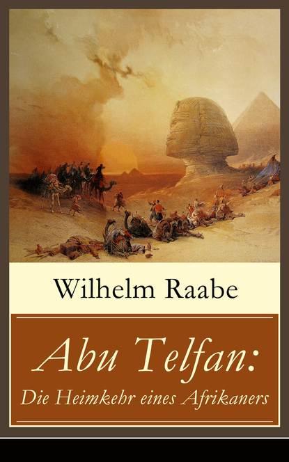 Wilhelm Raabe Abu Telfan: Die Heimkehr eines Afrikaners abu telfan