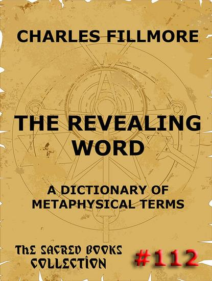 Charles Fillmore The Revealing Word - A Dictionary Of Metaphysical Terms charles fillmore christian healing the science of being